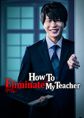 Search netflix How to Eliminate My Teacher